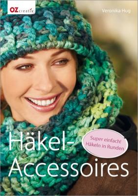 Häkel-Accessoires – Super einfach! Häkeln in Runden mit Veronika Hug