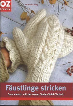 Fäustlinge stricken – ganz einfach mit der neuen Stufen-Strick-Tec hnik mit Veronika Hug