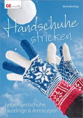 Handschuhe stricken – Fingerhandschuhe, Fäustlinge und Armstulpen mit Veronika Hug